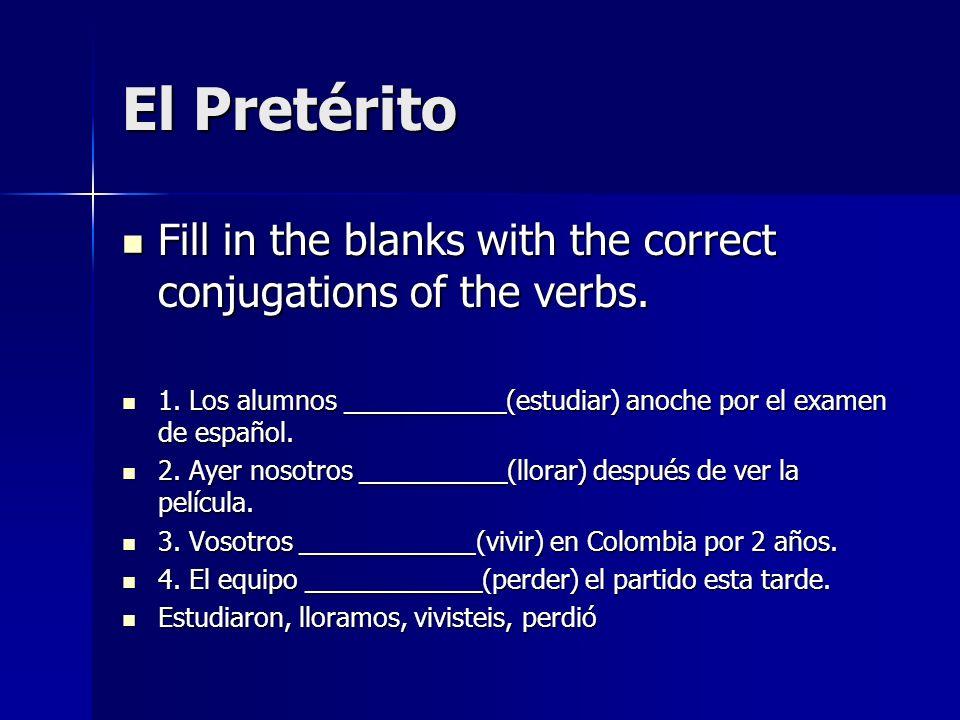 El PretéritoFill in the blanks with the correct conjugations of the verbs. 1. Los alumnos ___________(estudiar) anoche por el examen de español.