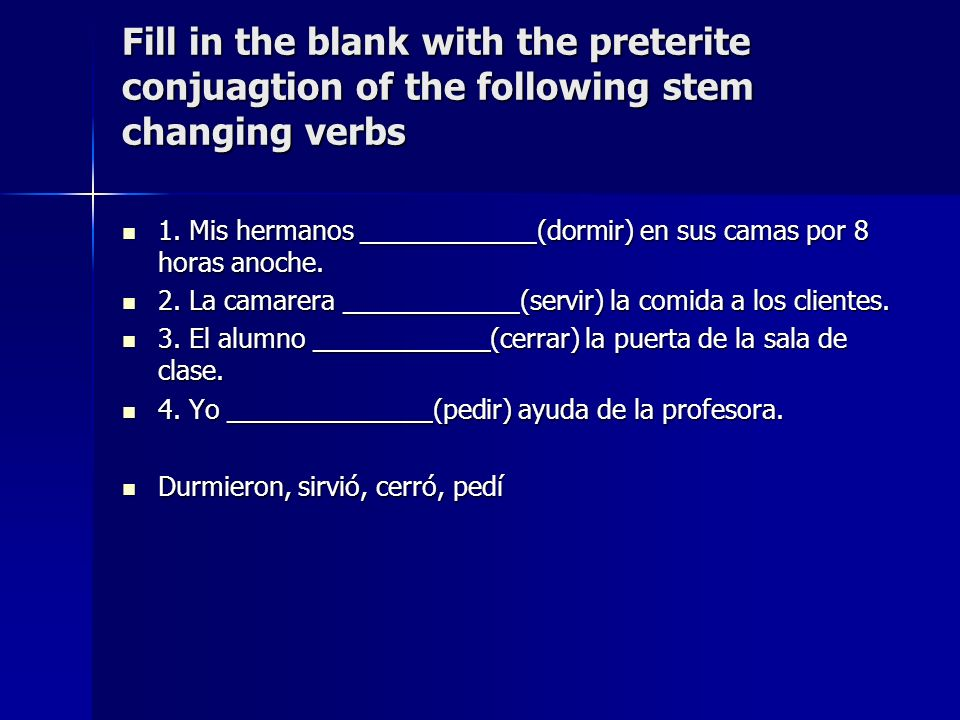 Fill in the blank with the preterite conjuagtion of the following stem changing verbs