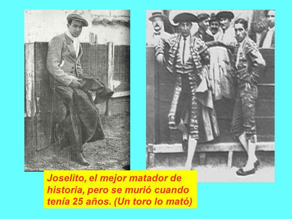 Joselito, el mejor matador de historia, pero se murió cuando tenía 25 años. (Un toro lo mató)