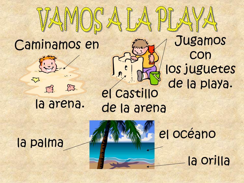 VAMOS A LA PLAYAJugamos. con. Caminamos en. los juguetes. de la playa. el castillo. de la arena. la arena.