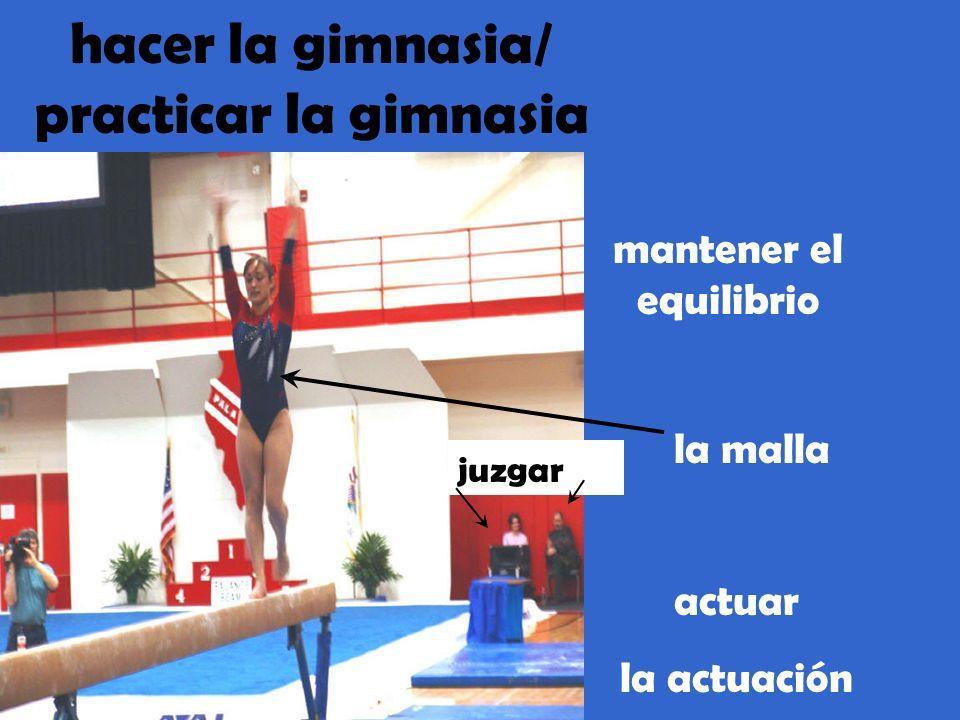 hacer la gimnasia/ practicar la gimnasia