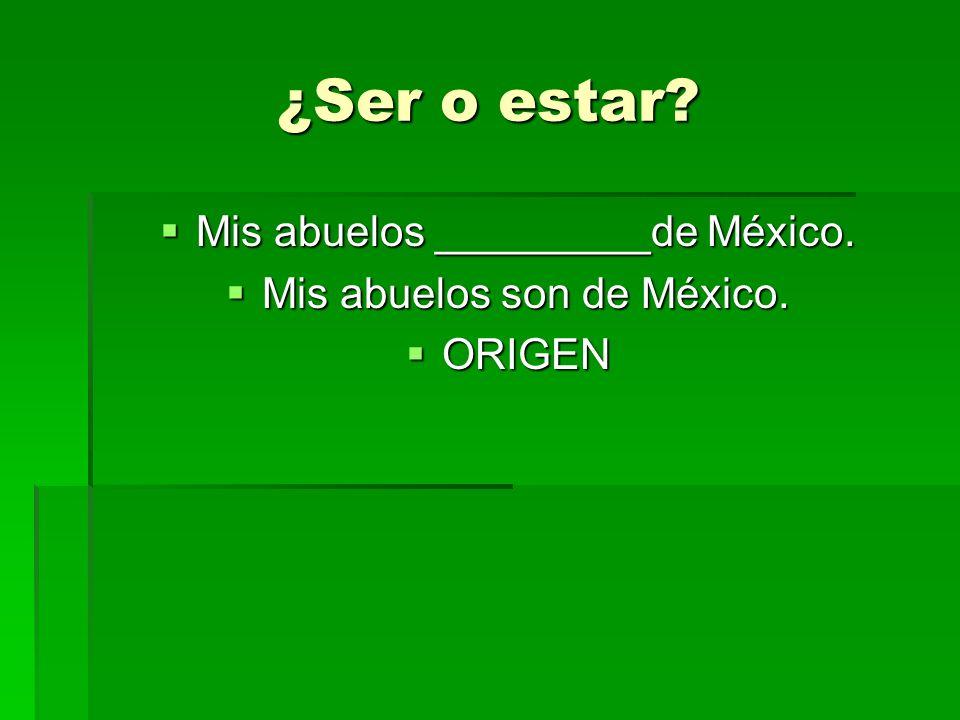 ¿Ser o estar Mis abuelos _________de México.