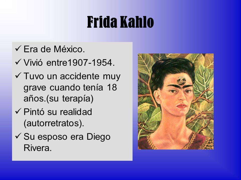 Frida Kahlo Era de México. Vivió entre1907-1954.
