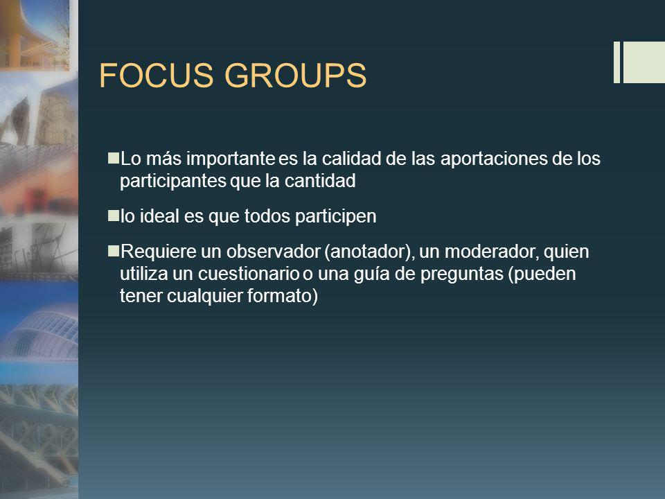 FOCUS GROUPS Lo más importante es la calidad de las aportaciones de los participantes que la cantidad.