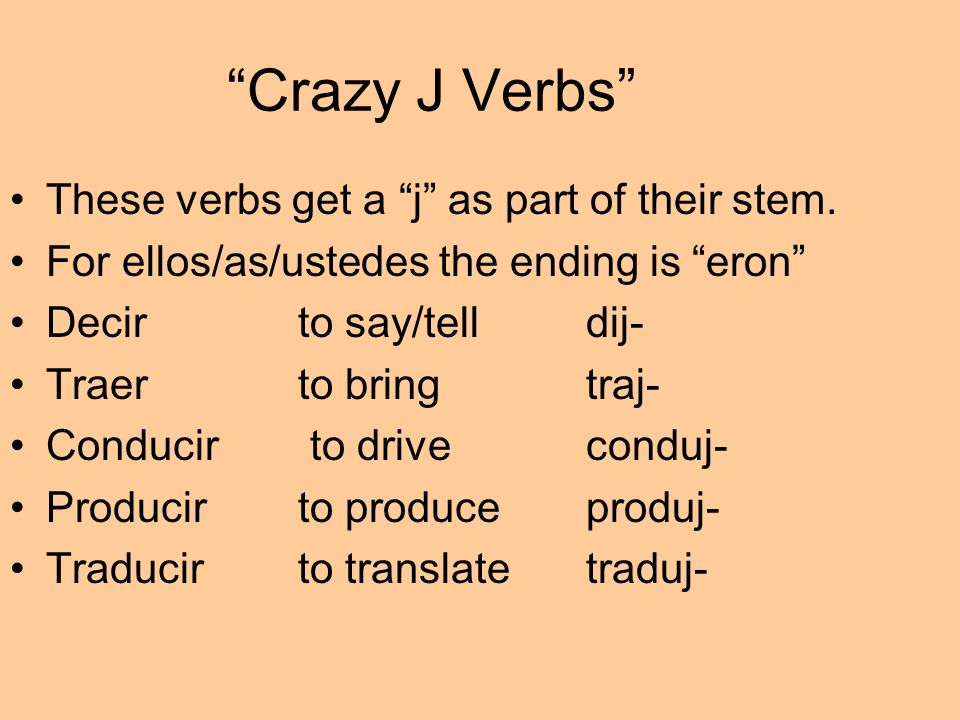 Crazy J Verbs These verbs get a j as part of their stem.