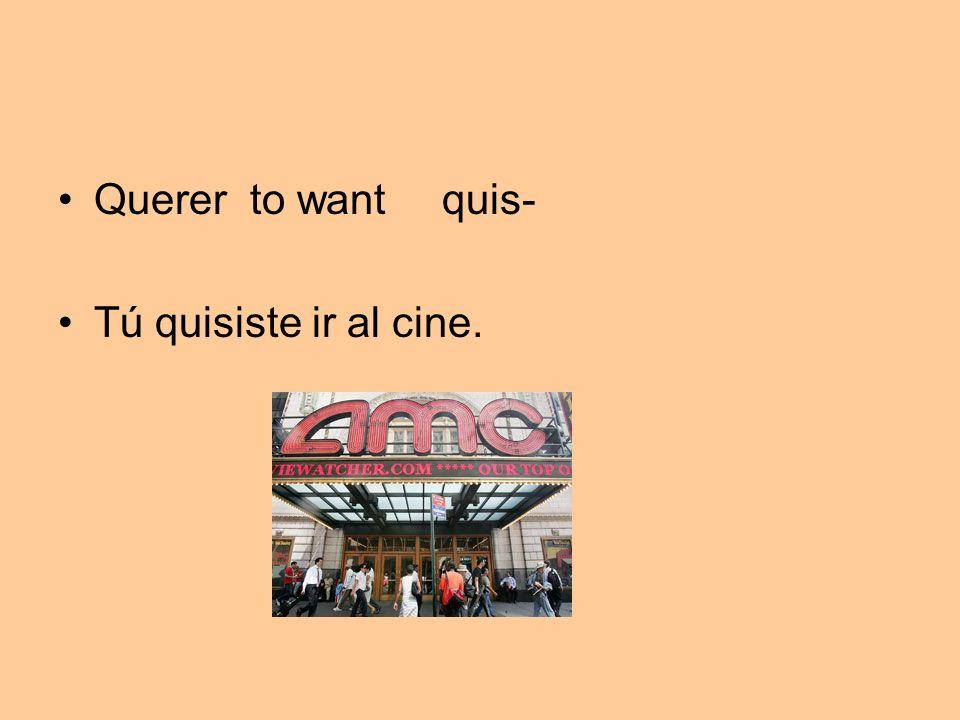 Querer to want quis- Tú quisiste ir al cine.