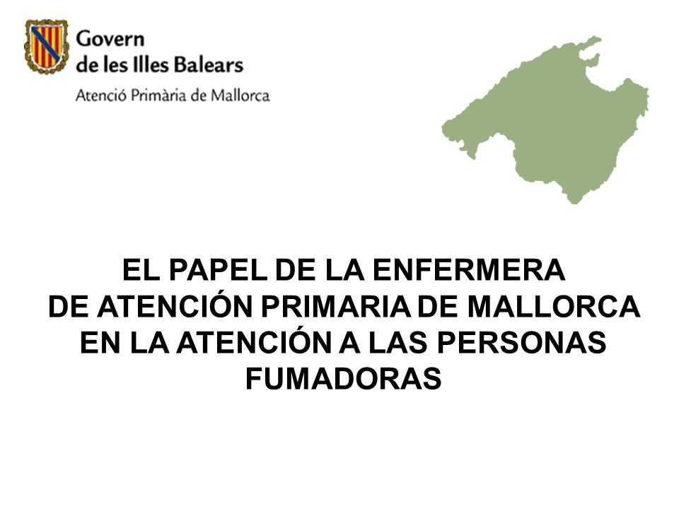 EL PAPEL DE LA ENFERMERA DE ATENCIÓN PRIMARIA DE MALLORCA EN LA ATENCIÓN A LAS PERSONAS FUMADORAS