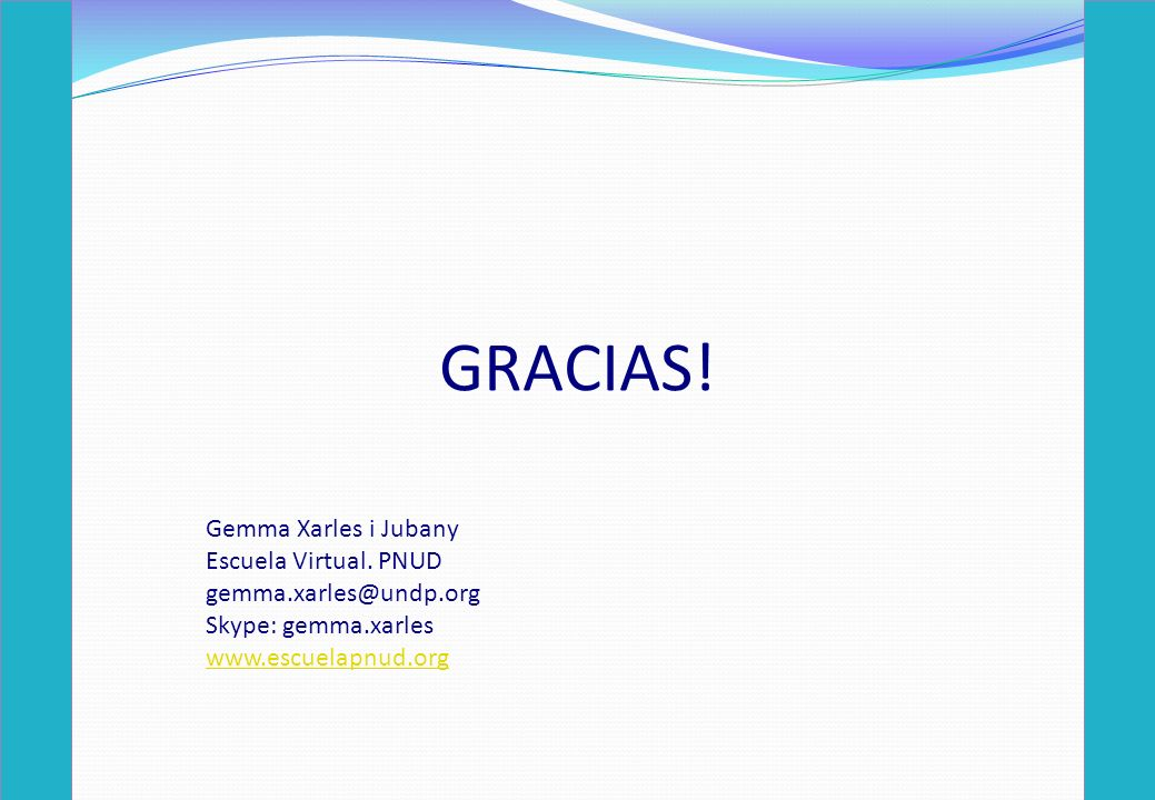 GRACIAS! Gemma Xarles i Jubany Escuela Virtual. PNUD