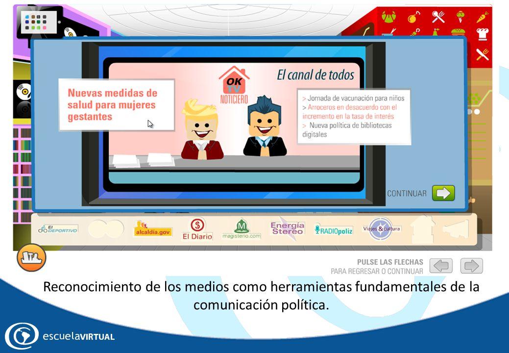Reconocimiento de los medios como herramientas fundamentales de la comunicación política.