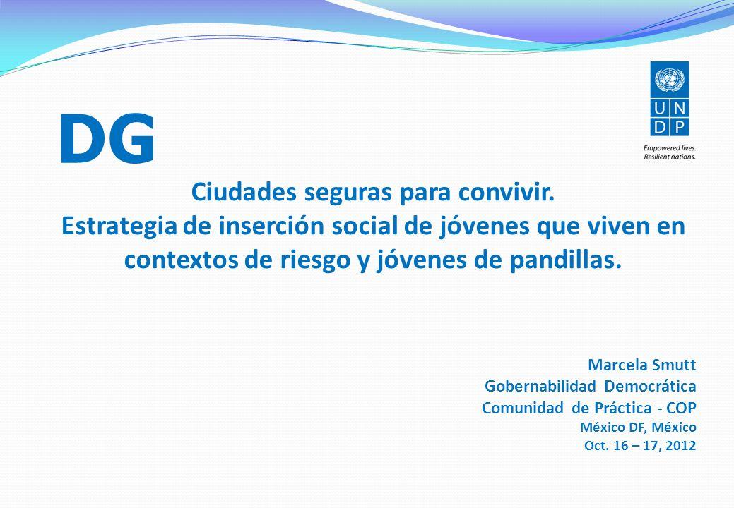 DG Ciudades seguras para convivir. Estrategia de inserción social de jóvenes que viven en contextos de riesgo y jóvenes de pandillas.