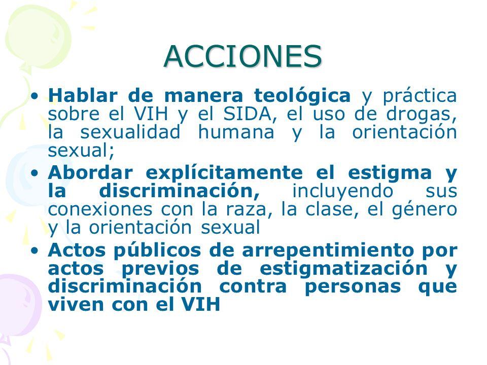 ACCIONES Hablar de manera teológica y práctica sobre el VIH y el SIDA, el uso de drogas, la sexualidad humana y la orientación sexual;