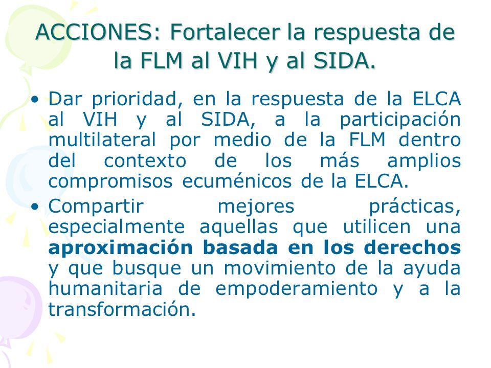 ACCIONES: Fortalecer la respuesta de la FLM al VIH y al SIDA.