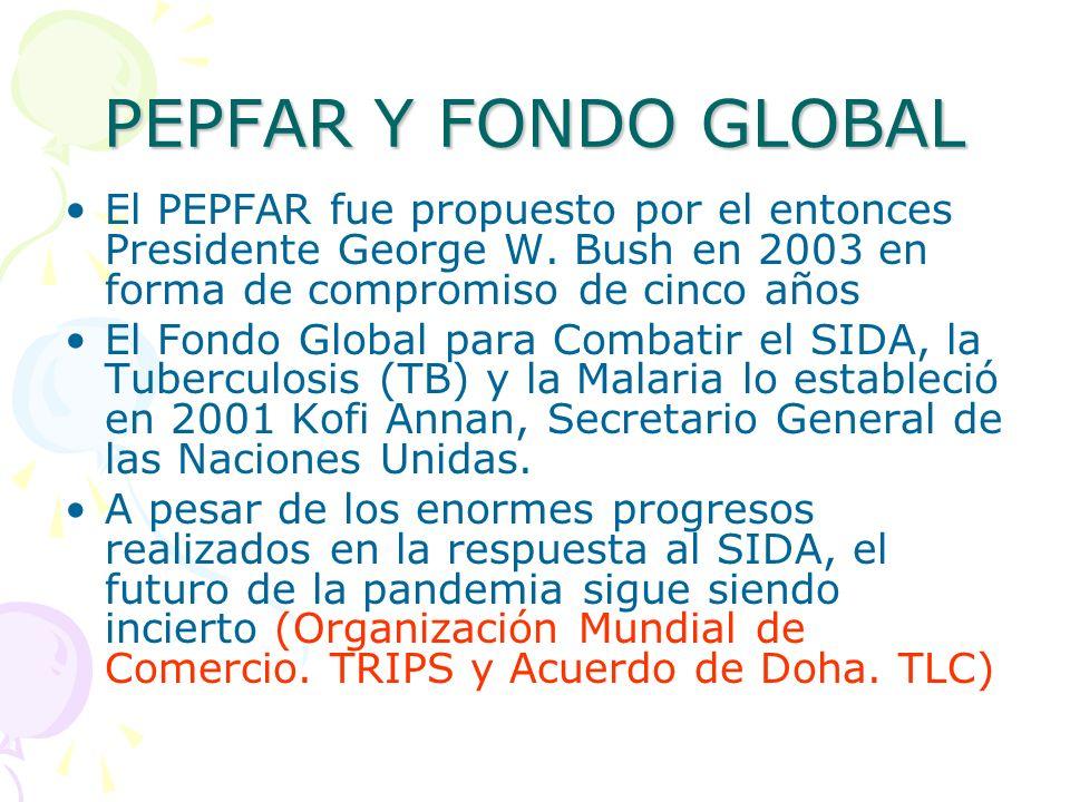 PEPFAR Y FONDO GLOBAL El PEPFAR fue propuesto por el entonces Presidente George W. Bush en 2003 en forma de compromiso de cinco años.