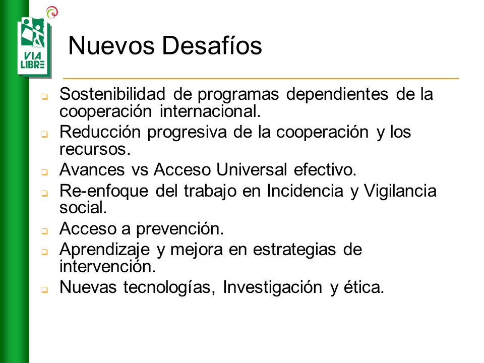 Nuevos Desafíos Sostenibilidad de programas dependientes de la cooperación internacional. Reducción progresiva de la cooperación y los recursos.
