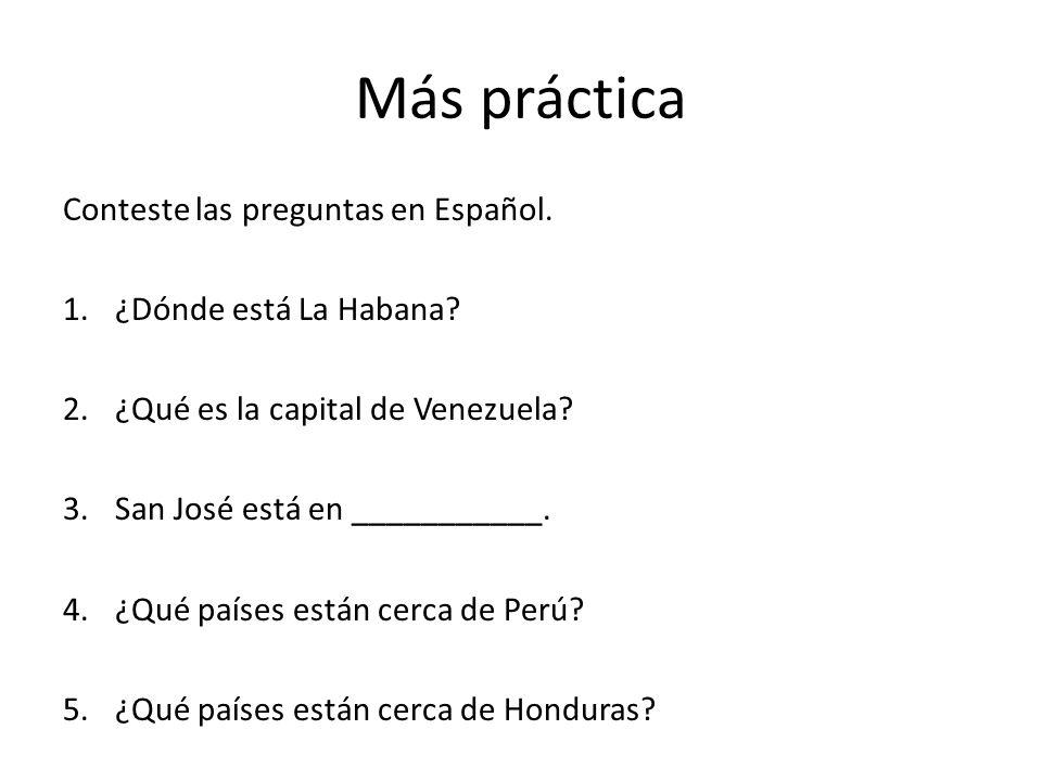 Más práctica Conteste las preguntas en Español. ¿Dónde está La Habana