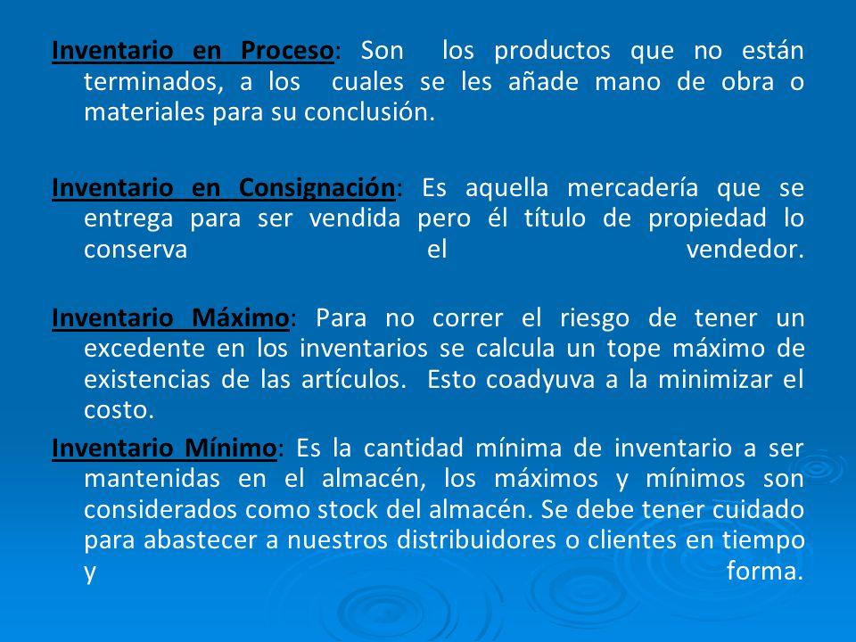 Inventario en Proceso: Son los productos que no están terminados, a los cuales se les añade mano de obra o materiales para su conclusión.