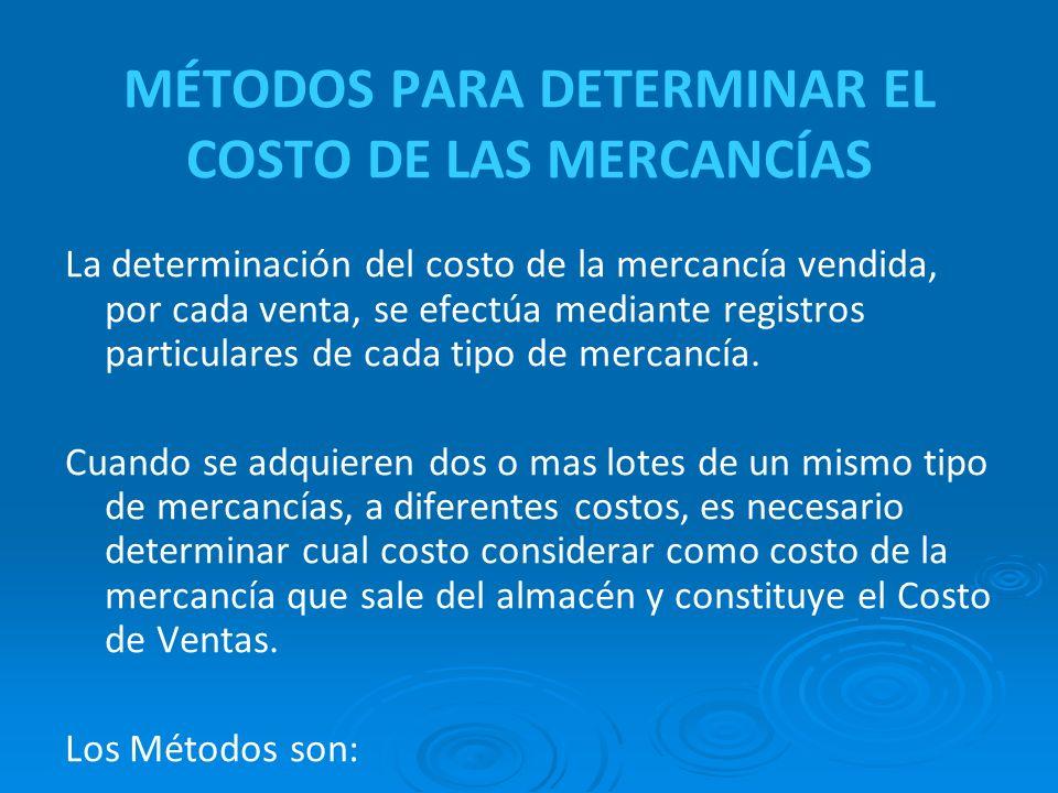 MÉTODOS PARA DETERMINAR EL COSTO DE LAS MERCANCÍAS