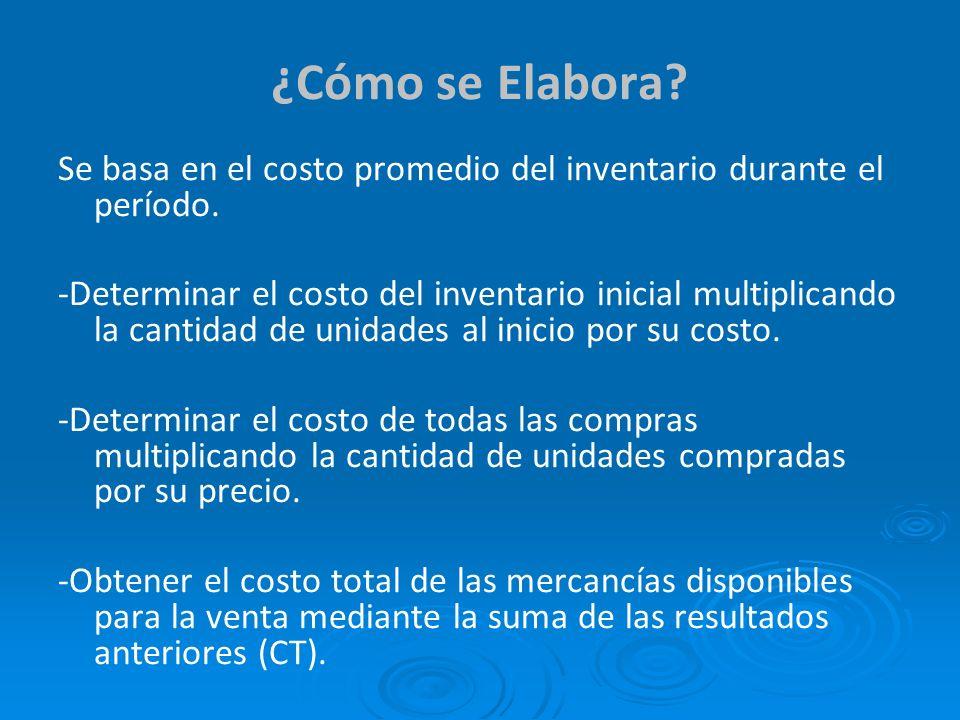 ¿Cómo se Elabora Se basa en el costo promedio del inventario durante el período.