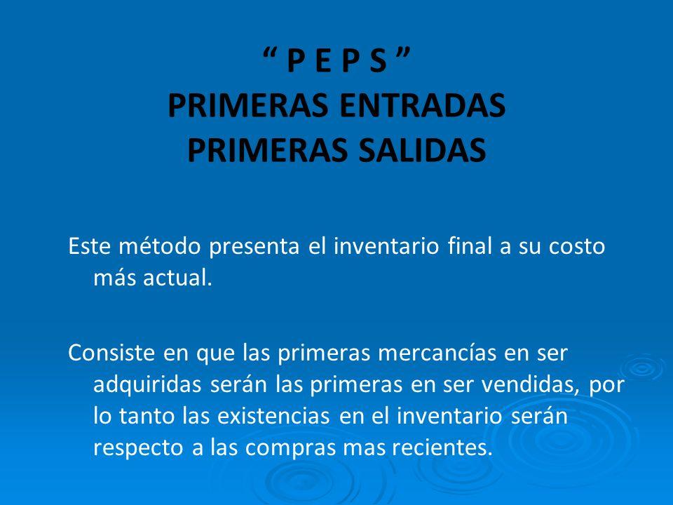P E P S PRIMERAS ENTRADAS PRIMERAS SALIDAS