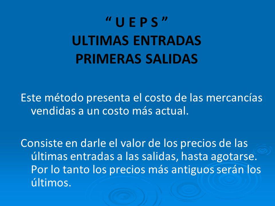 U E P S ULTIMAS ENTRADAS PRIMERAS SALIDAS