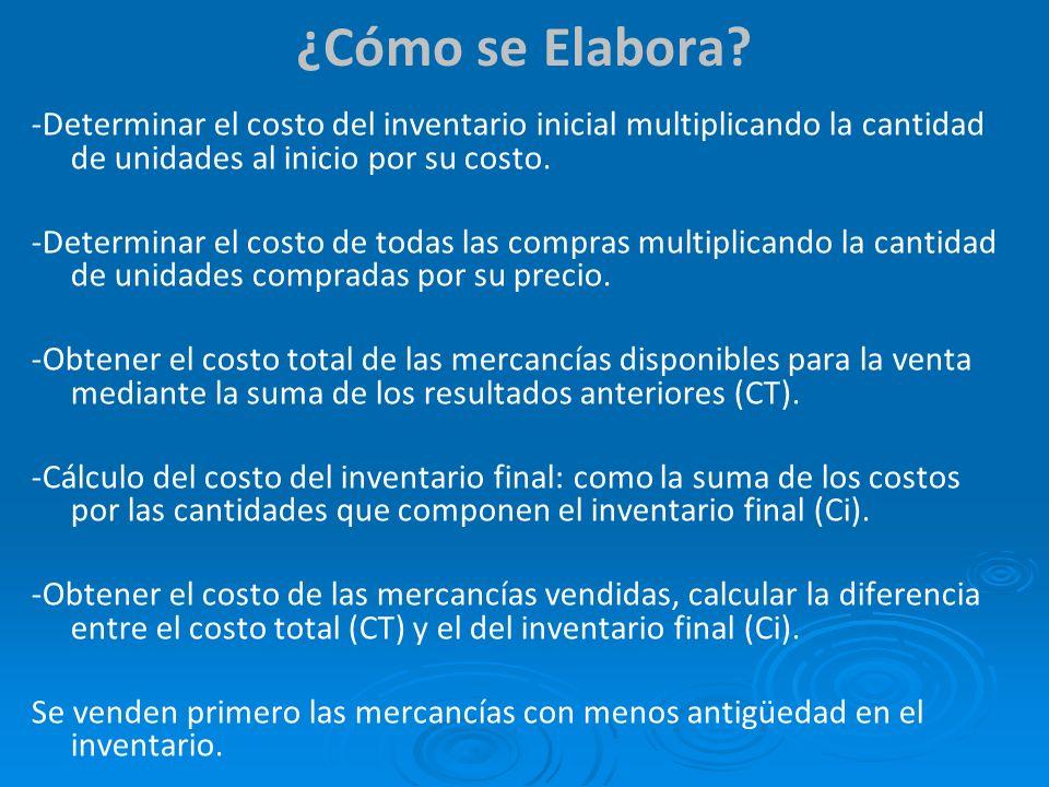 ¿Cómo se Elabora -Determinar el costo del inventario inicial multiplicando la cantidad de unidades al inicio por su costo.