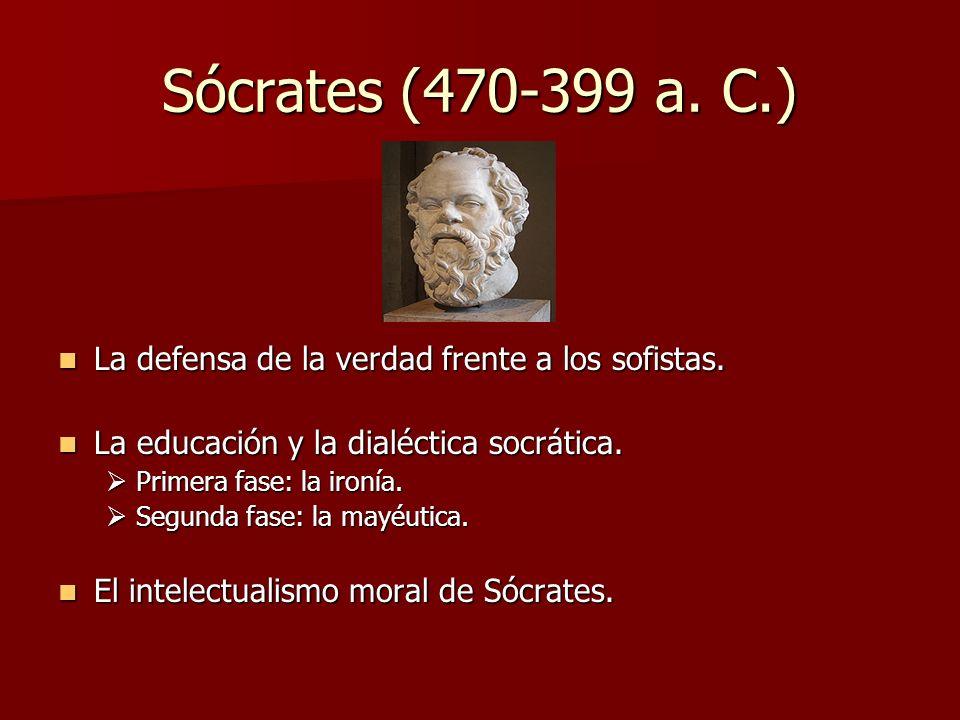 Sócrates (470-399 a. C.) La defensa de la verdad frente a los sofistas. La educación y la dialéctica socrática.
