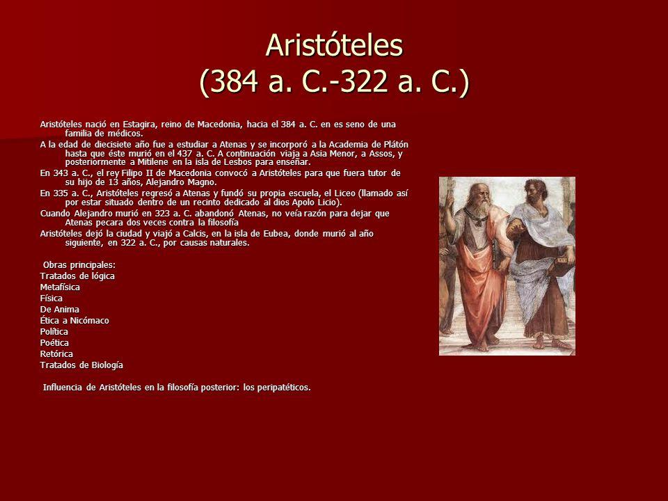 Aristóteles (384 a. C.-322 a. C.) Aristóteles nació en Estagira, reino de Macedonia, hacia el 384 a. C. en es seno de una familia de médicos.