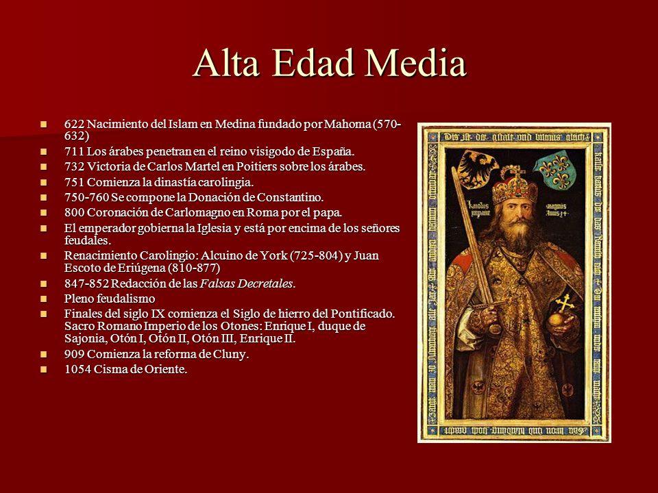 Alta Edad Media622 Nacimiento del Islam en Medina fundado por Mahoma (570-632) 711 Los árabes penetran en el reino visigodo de España.