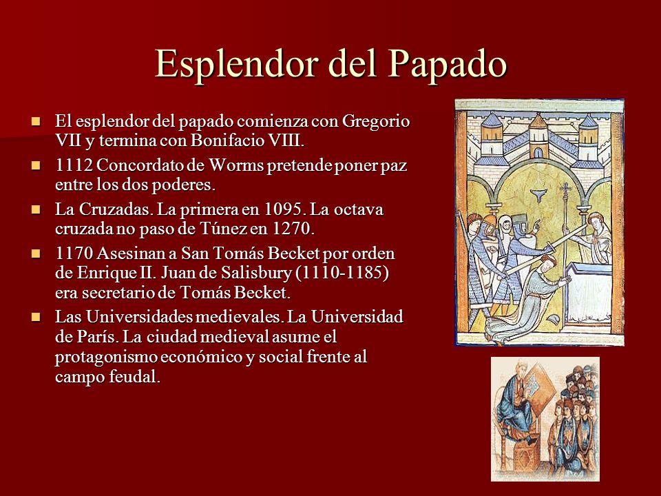 Esplendor del Papado El esplendor del papado comienza con Gregorio VII y termina con Bonifacio VIII.