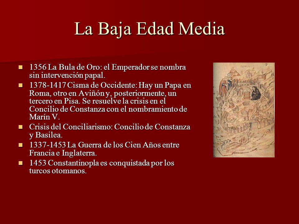 La Baja Edad Media 1356 La Bula de Oro: el Emperador se nombra sin intervención papal.