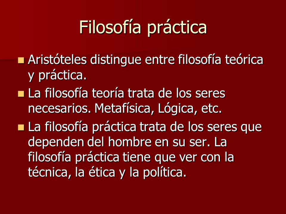 Filosofía prácticaAristóteles distingue entre filosofía teórica y práctica.