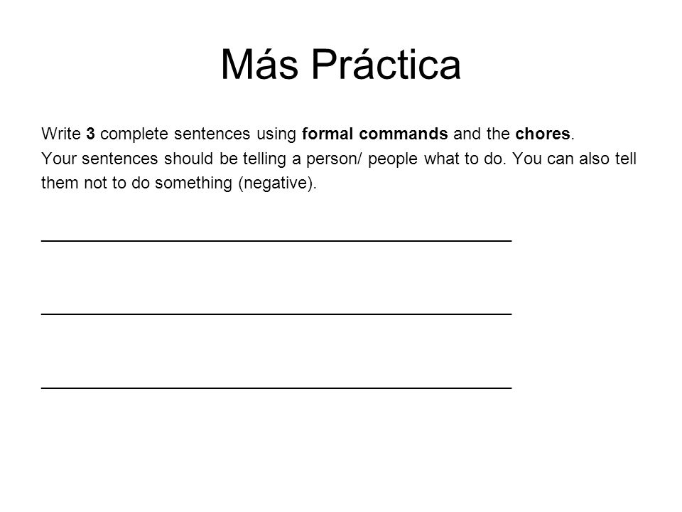 Más Práctica Write 3 complete sentences using formal commands and the chores.