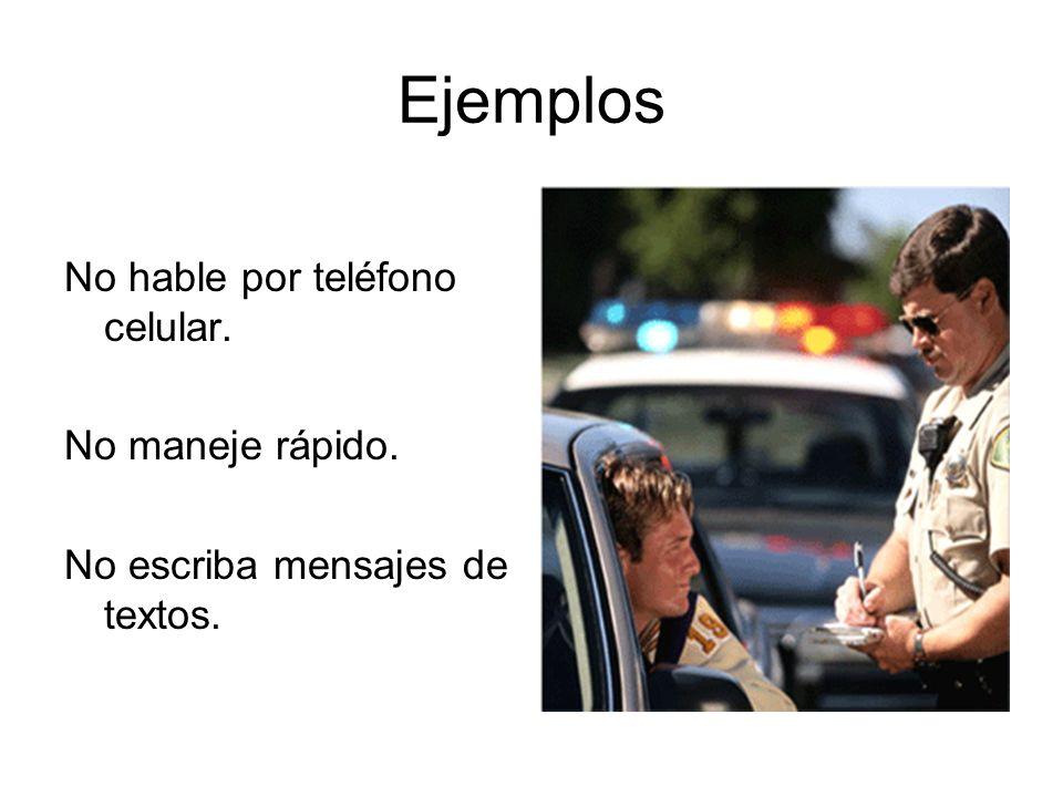 Ejemplos No hable por teléfono celular. No maneje rápido.