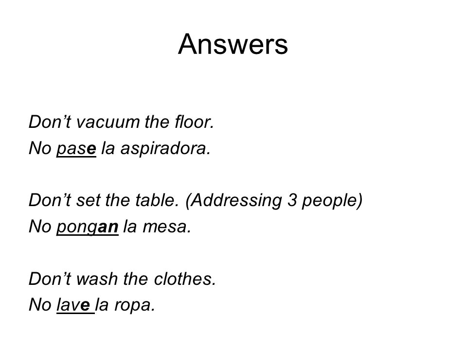 Answers Don't vacuum the floor. No pase la aspiradora.