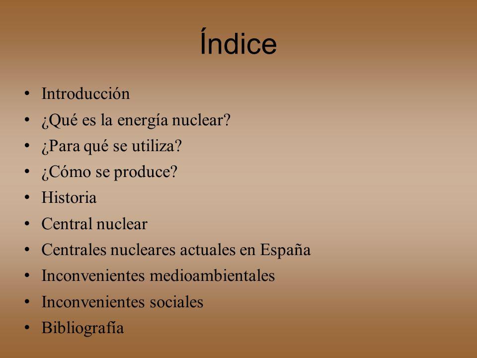 Índice Introducción ¿Qué es la energía nuclear ¿Para qué se utiliza