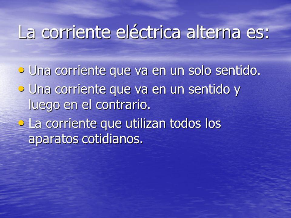 La corriente eléctrica alterna es: