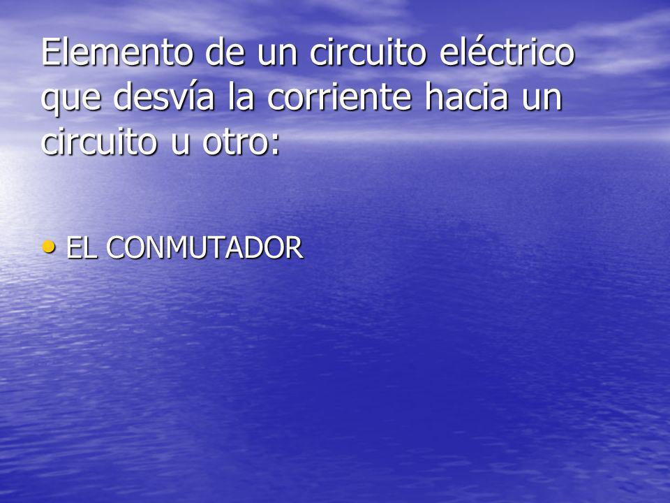 Elemento de un circuito eléctrico que desvía la corriente hacia un circuito u otro: