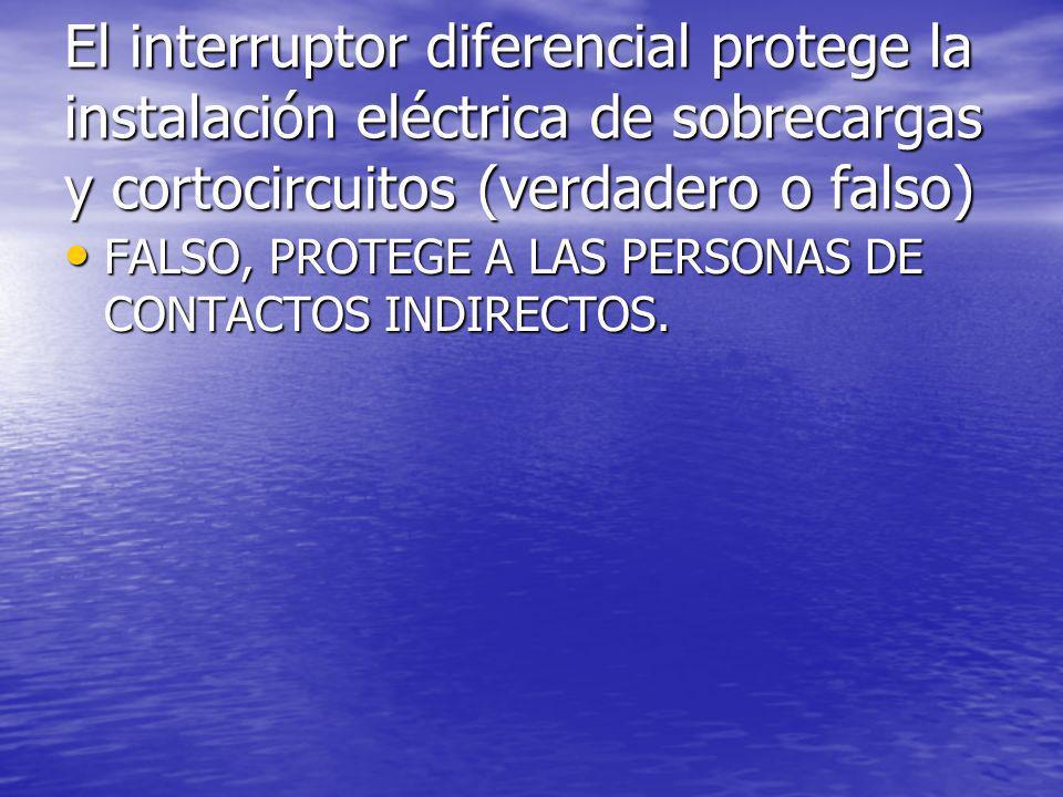 El interruptor diferencial protege la instalación eléctrica de sobrecargas y cortocircuitos (verdadero o falso)