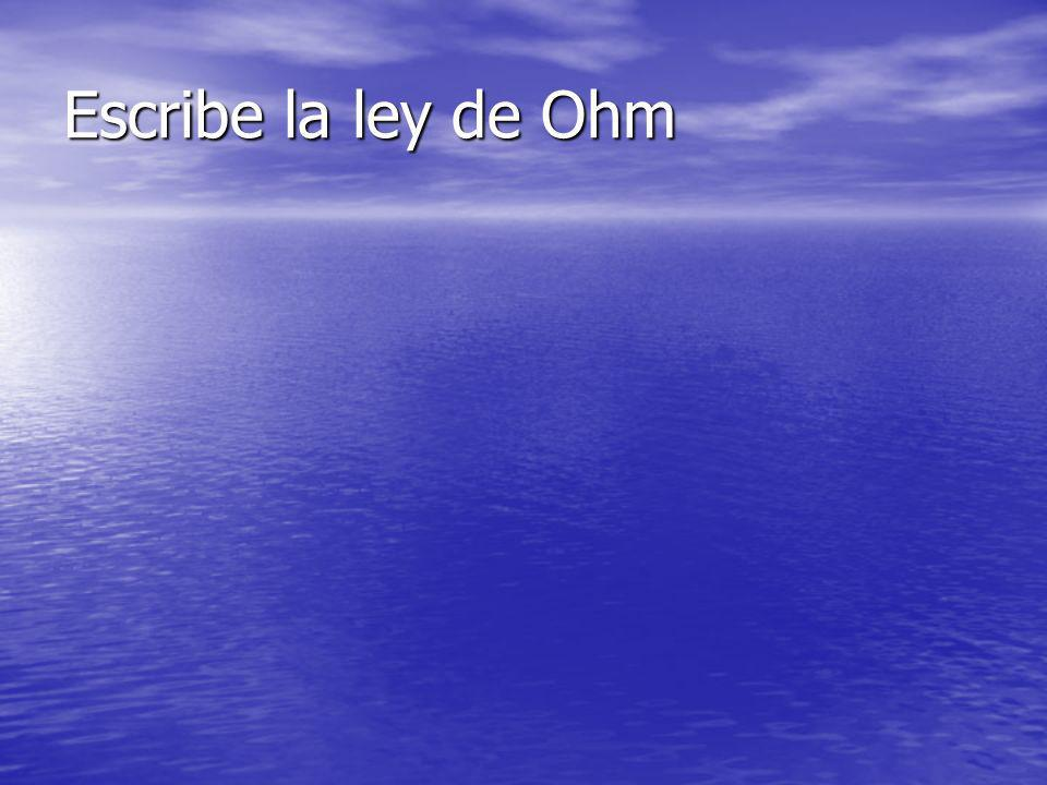 Escribe la ley de Ohm