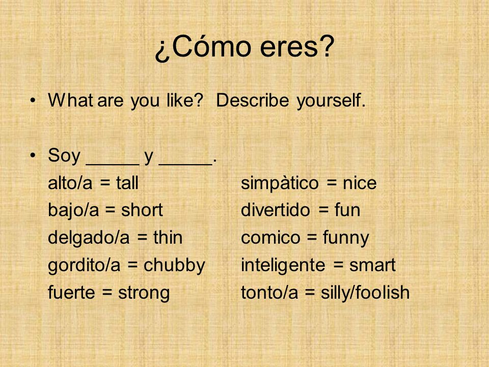 ¿Cómo eres What are you like Describe yourself. Soy _____ y _____.