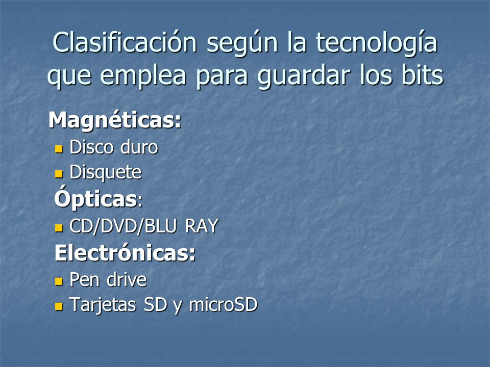 Clasificación según la tecnología que emplea para guardar los bits