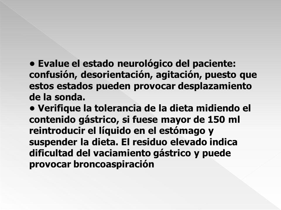 • Evalue el estado neurológico del paciente: confusión, desorientación, agitación, puesto que estos estados pueden provocar desplazamiento de la sonda.