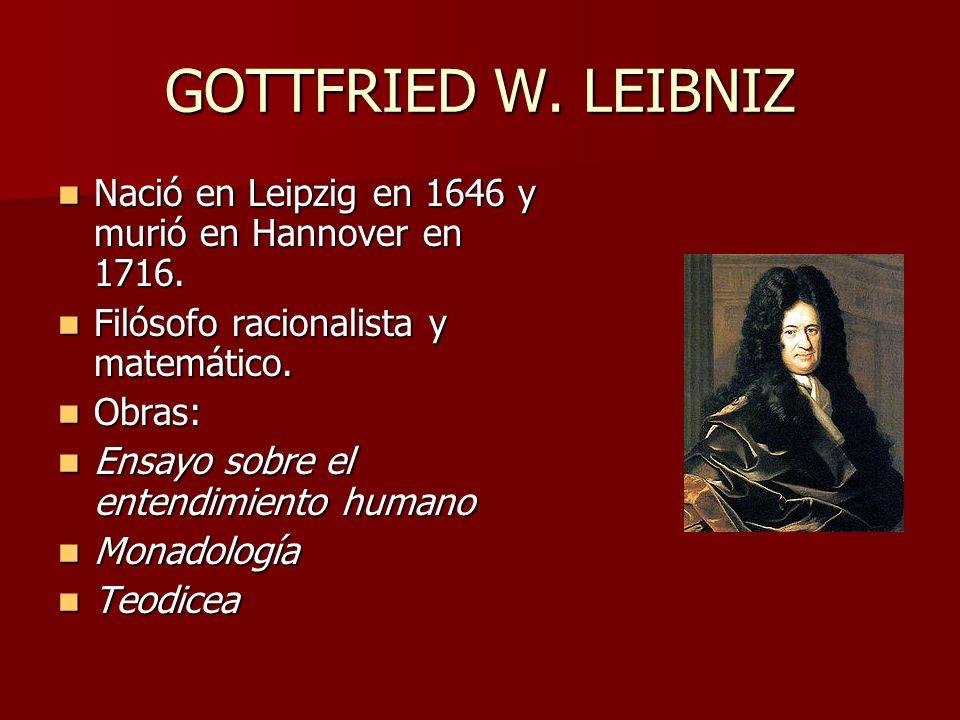 GOTTFRIED W. LEIBNIZ Nació en Leipzig en 1646 y murió en Hannover en 1716. Filósofo racionalista y matemático.