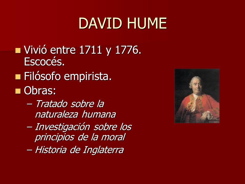 DAVID HUME Vivió entre 1711 y 1776. Escocés. Filósofo empirista.