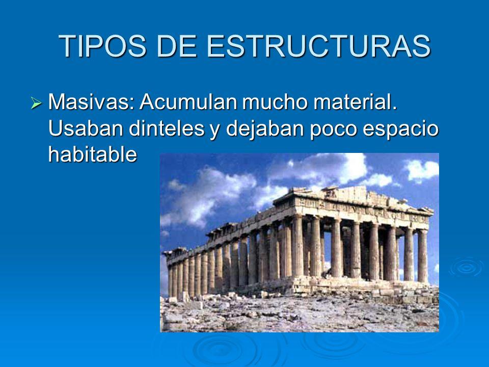 TIPOS DE ESTRUCTURAS Masivas: Acumulan mucho material.