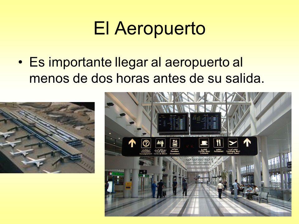 El Aeropuerto Es importante llegar al aeropuerto al menos de dos horas antes de su salida.