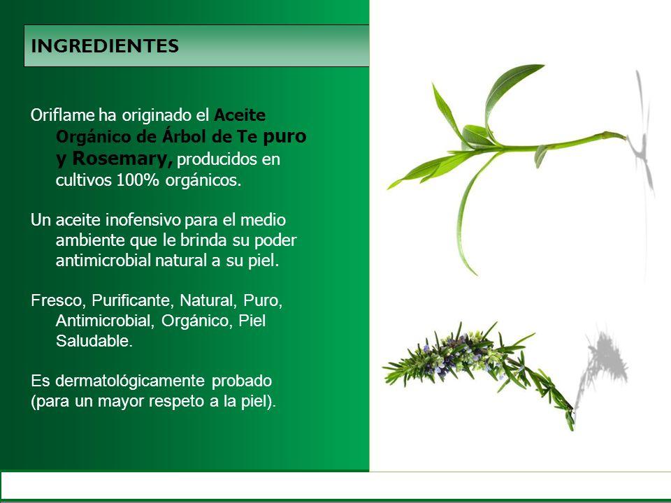 INGREDIENTES Oriflame ha originado el Aceite Orgánico de Árbol de Te puro y Rosemary, producidos en cultivos 100% orgánicos.