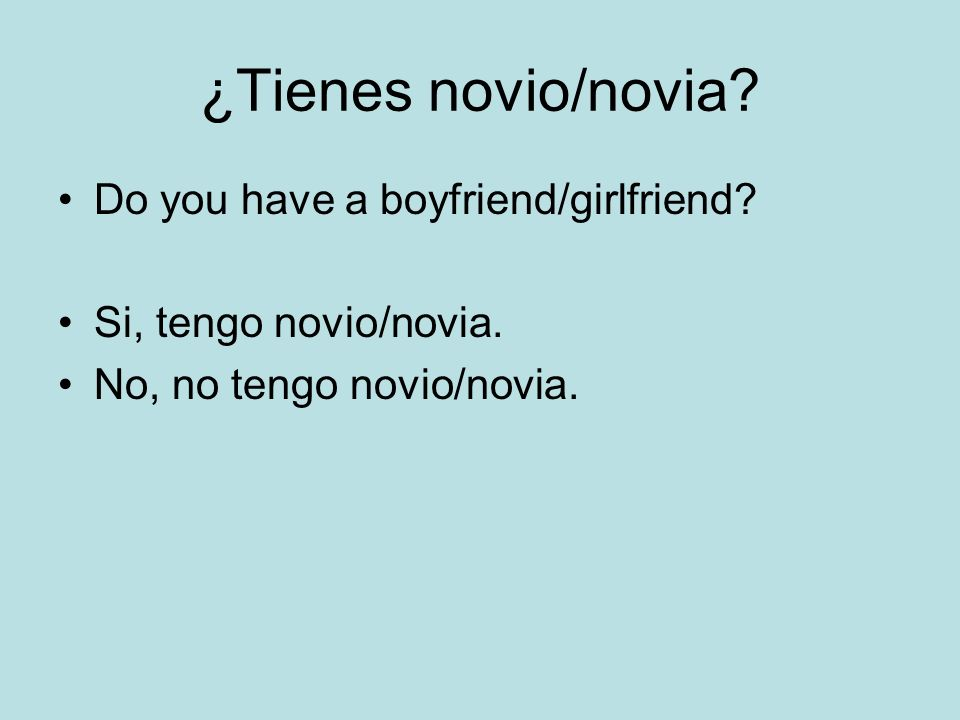 ¿Tienes novio/novia Do you have a boyfriend/girlfriend