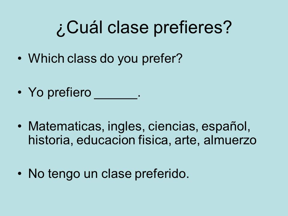 ¿Cuál clase prefieres Which class do you prefer Yo prefiero ______.