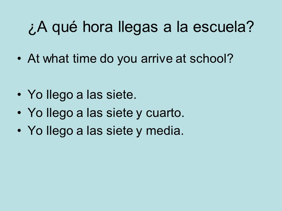 ¿A qué hora llegas a la escuela
